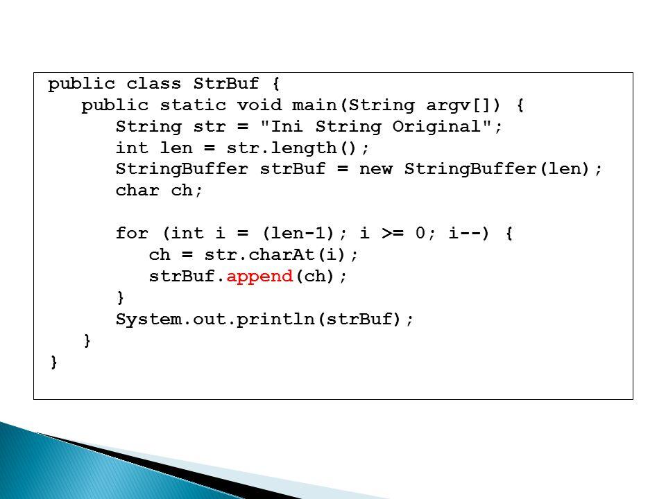 public class StrBuf { public static void main(String argv[]) { String str = Ini String Original ;